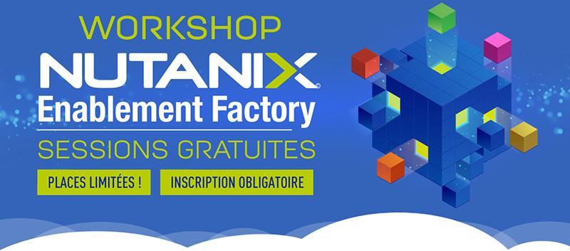 WORKSHOP - Nutanix Enablement Factory - Places limitées - Inscription obligatoire